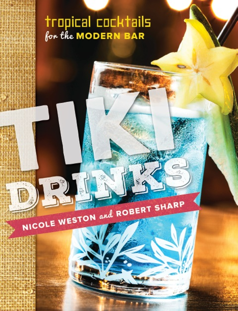 Now Available for Pre-Order – Tiki Drinks: Tropical Cocktails for the Modern Bar